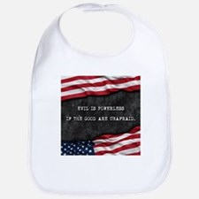 Patriotic quote. Evil is powerless if the good Bib