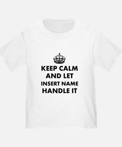 Keep calm and let insert name hand T