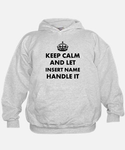 Keep calm and let insert name handle i Hoodie