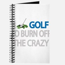 I GOLF TO BURN OFF THE CRAZY Journal