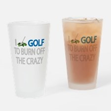 I GOLF TO BURN OFF THE CRAZY Drinking Glass