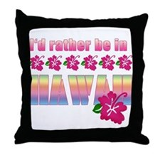 I'd Rather be in Hawaii Throw Pillow