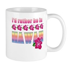 I'd Rather be in Hawaii Mug