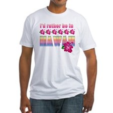 I'd Rather be in Hawaii Shirt