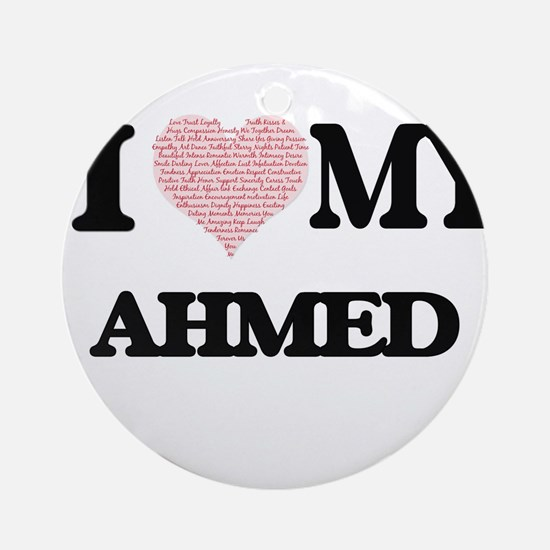 I Love my Ahmed (Heart Made from Lo Round Ornament