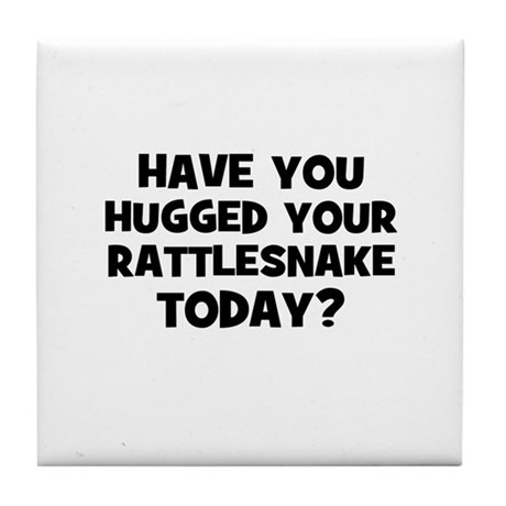 have you hugged your rattlesn Tile Coaster