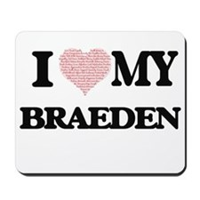 I Love my Braeden (Heart Made from Love Mousepad