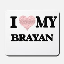 I Love my Brayan (Heart Made from Love m Mousepad