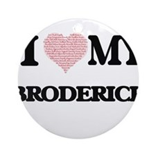 I Love my Broderick (Heart Made fro Round Ornament