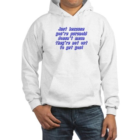 just because you're paranoid Hooded Sweatshirt