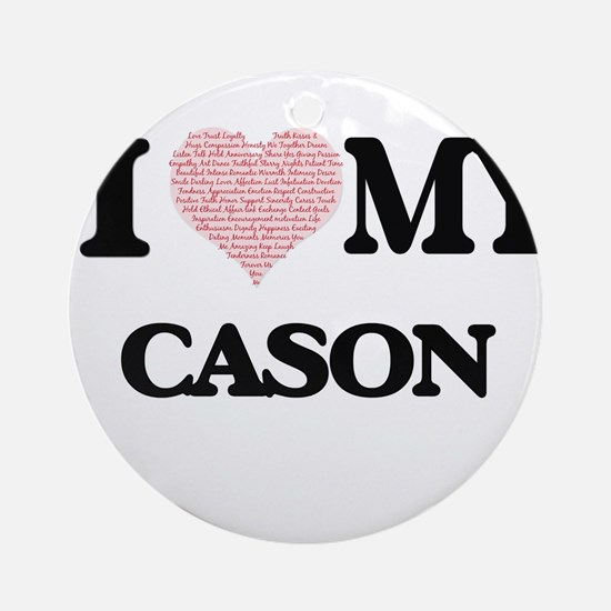 I Love my Cason (Heart Made from Lo Round Ornament