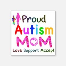 "Proud Autism Mom Square Sticker 3"" x 3"""