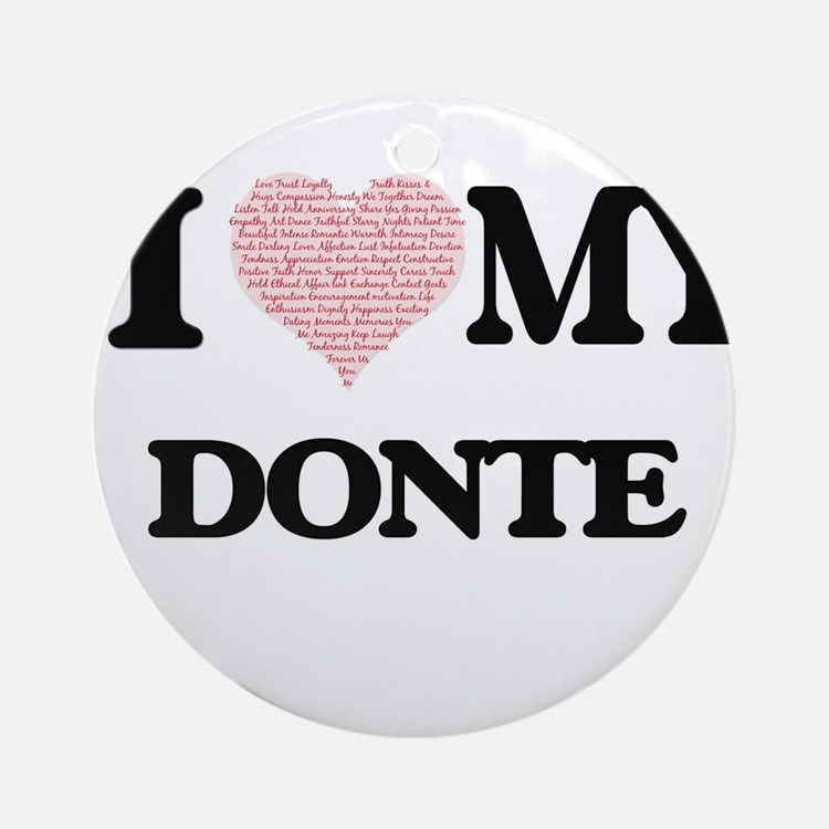 I Love my Donte (Heart Made from Lo Round Ornament