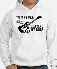 I'd Rather Be Playing My Bass Hoodie