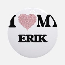 I Love my Erik (Heart Made from Lov Round Ornament