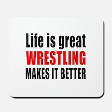 Wrestling makes it better Mousepad