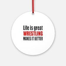 Wrestling makes it better Round Ornament