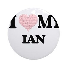 I Love my Ian (Heart Made from Love Round Ornament