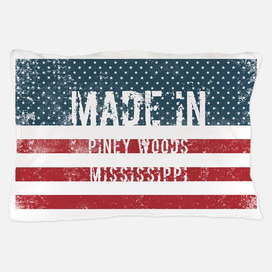 Made in Piney Woods, Mississippi Pillow Case