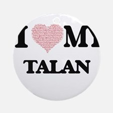 I Love my Talan (Heart Made from Lo Round Ornament