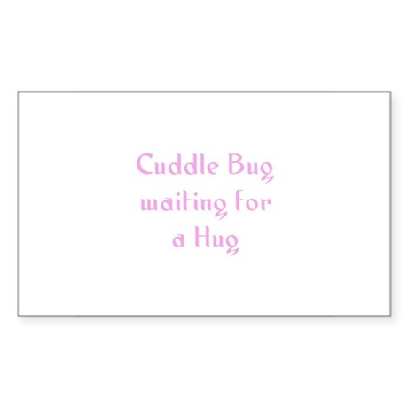 Cuddle Bug waiting for a Hug Rectangle Sticker