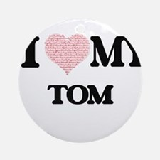 I Love my Tom (Heart Made from Love Round Ornament