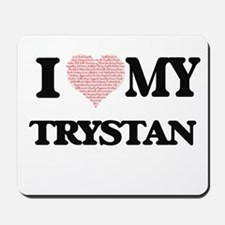 I Love my Trystan (Heart Made from Love Mousepad