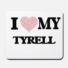 I Love my Tyrell (Heart Made from Love m Mousepad