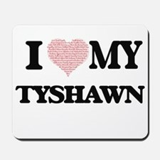 I Love my Tyshawn (Heart Made from Love Mousepad