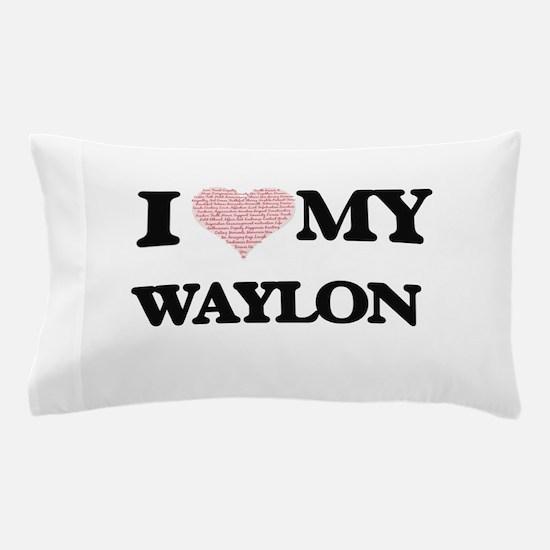 I Love my Waylon (Heart Made from Love Pillow Case
