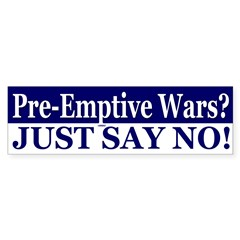 Pre-Emptive Wars? Say No! (bumper sticker)