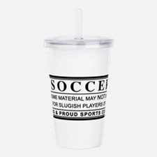 soccer warning label Acrylic Double-wall Tumbler