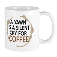 Yawn is a Silent Cry for Coffee Mugs