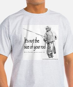 Its not the size of your rod T-Shirt