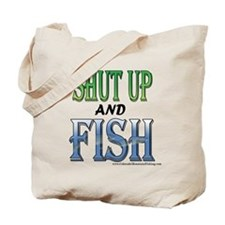 Shut Up and Fish Tote Bag