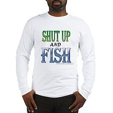Shut Up and Fish Long Sleeve T-Shirt