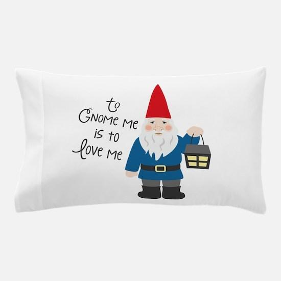 To Gnome Me Pillow Case