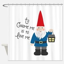 To Gnome Me Shower Curtain