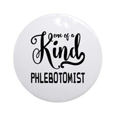 One of a Kind Phlebotomist Round Ornament