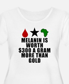 MELANIN IS WORTH $300 A GRAM MOR Plus Size T-Shirt