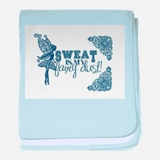 sweat is my fairy dust baby blanket