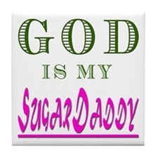 God is my SugarDaddy Tile Coaster