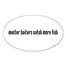 Master Baiters catch more fis Oval Decal