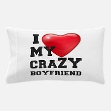 i love my crazy boyfriend Pillow Case