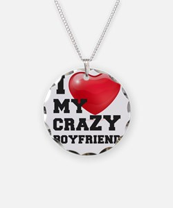 i love my crazy boyfriend Necklace
