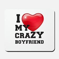 i love my crazy boyfriend Mousepad