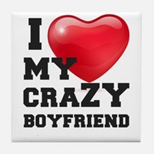 i love my crazy boyfriend Tile Coaster