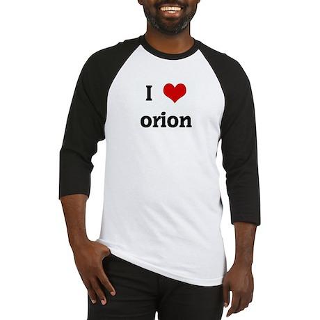 I Love orion Baseball Jersey