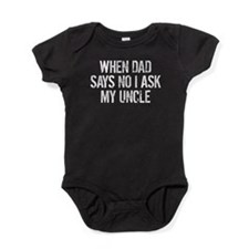 When Dad Says No I Ask My Uncle Baby Bodysuit