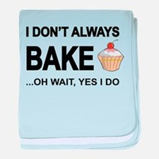 I Don't Always Bake, Oh Wait Yes I Do baby blanket
